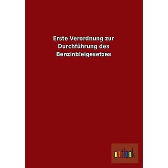 Erste Verordnung Zur Durchfuhrung Des Benzinbleigesetzes by Ohne Autor