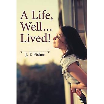 A Life Well . . . Lived by Fisher & J. T.