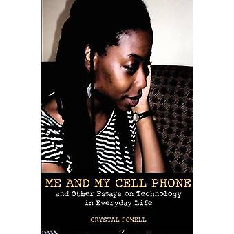 Me and My Cell Phone. And Other Essays On Technology In Everyday Life by Powell & Crystal