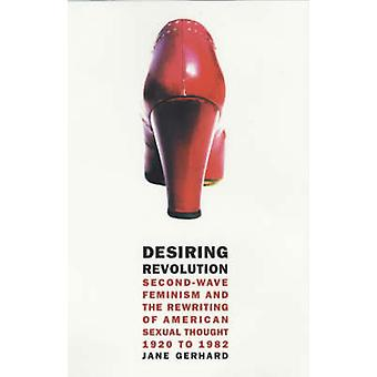Desiring Revolution - Second-Wave Feminism and the Rewriting of Twenti
