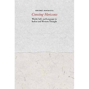 Crossing Horizons - World - Self - and Language in Indian and Western