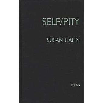 Self / Pity - Poems by Susan Hahn - 9780810151642 Book