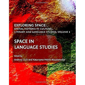 Exploring Space - v. 2 - Exploring Space Space in Language Studies by A
