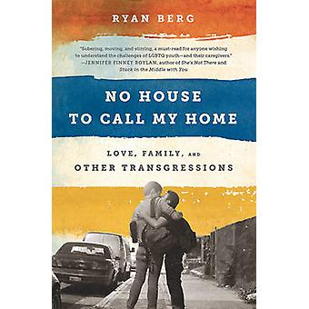 No House to Call My Home - Love - Family - and Other Transgressions by
