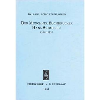 Der Munchner Buchdrucker hans Schobser - 1500-1530 - Mit Einem Anhang -