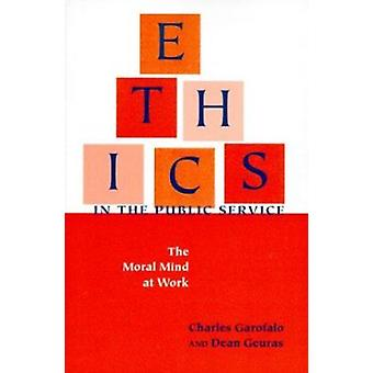 Ethics in the Public Service - The Moral Mind at Work by Charles Garof