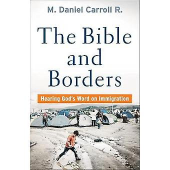 The Bible and Borders - Hearing God's Word on Immigration by M. Daniel