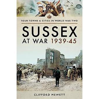 Sussex at War 1939 - 1945 by Clifford Mewett - 9781473855595 Book