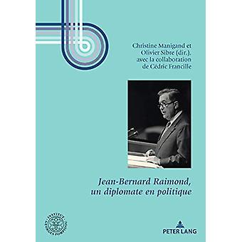 Jean-Bernard Raimond - Un Diplomate En Politique by Olivier Sibre - 9