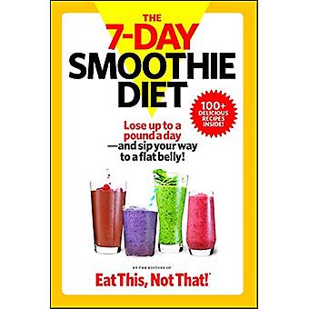 The 7-Day Smoothie Diet - Lose up to a pound a day--and sip your way t