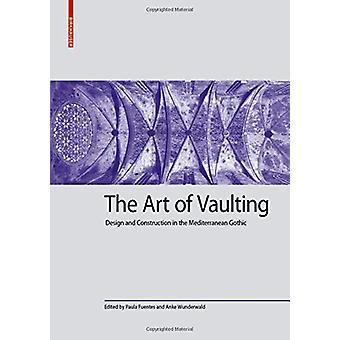 The Art of Vaulting - Design and Construction in the Mediterranean Got
