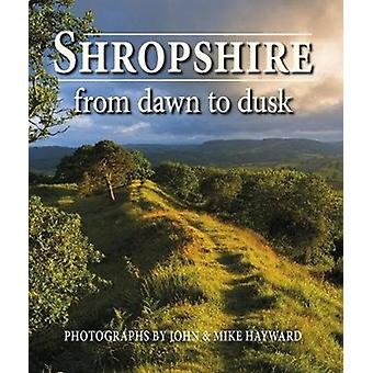 Shropshire from Dawn to Dusk by John Hayward