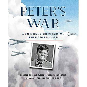Peter's War - A Boy's True Story of Survival in World War II Europe by