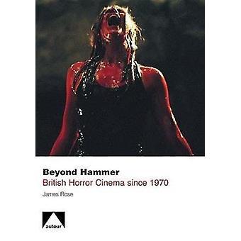 Beyond Hammer - British Horror Cinema Since 1970 by James Rose - 97819