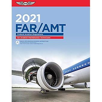 FarAmt 2021  Federal Aviation Regulations for Aviation Maintenance Technicians by Federal Aviation Administration