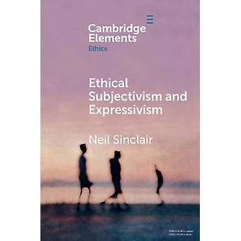 Ethical Subjectivism and Expressivism by Neil Sinclair
