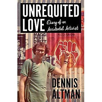 Unerwiderte Liebe: Tagebuch eines zufälligen Aktivisten