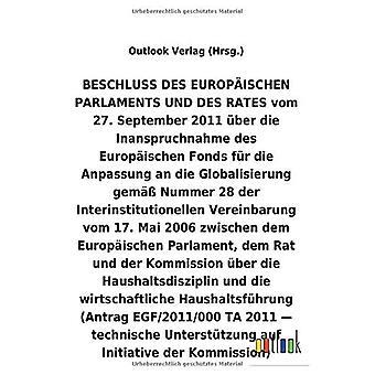 BESCHLUSS vom 27. Syyskuu 2011 Aber die Inanspruchnahme des Europ ischen Fonds fAr die Anpassung an die Globalisierung helmi A Nummer 28 der Interinstitutionellen Vereinbarung vom 17. Mai 2006 Aber die Haushaltsdisziplin und die wirtschaftliche Haus