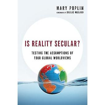 Is Reality Secular Testing the Assumptions of Four Global Worldviews Veritas Books