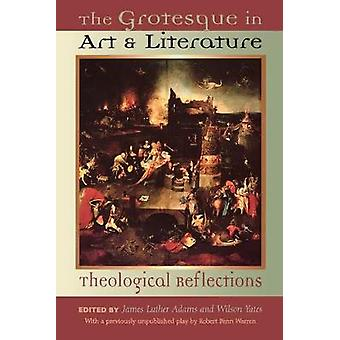 The Grotesque in Art and Literature - Theological Reflections by James