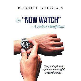 "The ""Now Watch"" a Path to Mindfulness - Using a Simple Tool"