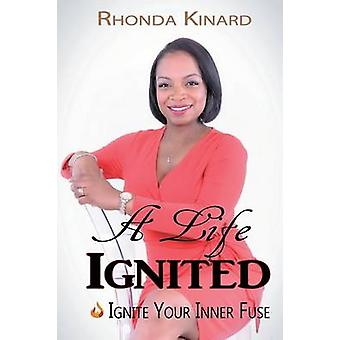 A Life Ignited - Ignite Your Inner Fuse by Rhonda Kinard - 97815049201