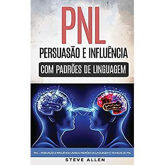 Pnl - Persuacao E Influencia Usando Padroes de Linguagem E Tecnicas d
