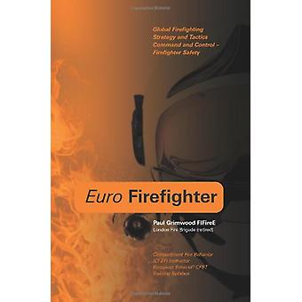 Euro Firefighter - Global Firefighting Strategy and Tactics by Paul Gr