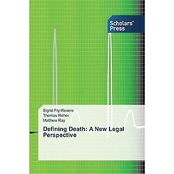 Defining Death - A New Legal Perspective by Fry-Revere Sigrid - 978363