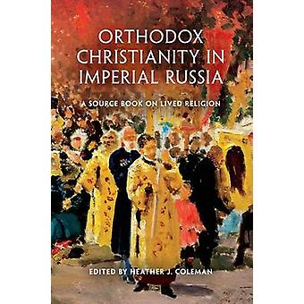 Orthodox Christianity in Imperial Russia par Sous la direction de Heather J Coleman