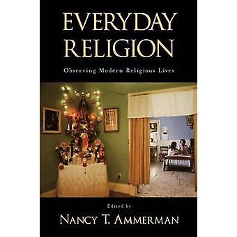 Everyday Religion Observing Modern Religious Lives by Ammerman & Nancy Tatom