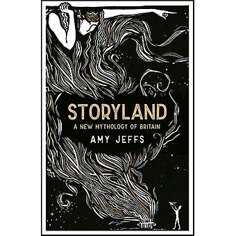 Storyland A New Mythology of Britain by Amy Jeffs
