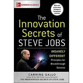 The Innovation Secrets of Steve Jobs Insanely Different Principles for Breakthrough Success BUSINESS SKILLS AND DEVELOPMENT