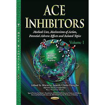 ACE remmers Medical maakt gebruik van mechanismen van actie potentiële nadelige effecten amp gerelateerde onderwerpen volume 1 door bewerkt door Macaulay Amechi Onuigbo