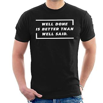 Well Done Better Than Well Said Ben Franklin Quote Men's T-Shirt