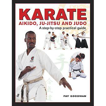 Karate - Aikido - Ju-Jitso & Judo - eine praktische Anleitung von