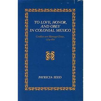Love - kunnia - ja totella Colonial Mexico - konflikteja Marriag
