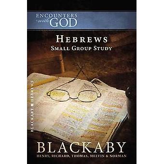 Hébreux - étude en petit groupe par Henry Blackaby - Richard Blackaby - Tom