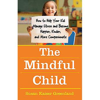 Opmærksomme på barnet - sådan hjælp dine Kid Administrer Stress og blive Happ