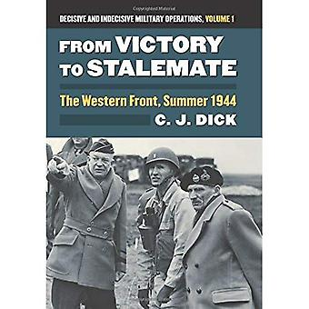 From Victory to Stalemate: The Western Front, Summer 1944 Decisive and Indecisive Military Operations, Volume...