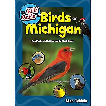 The Kids' Guide to Birds of Michigan: Fun Facts, Activities, and 100 Species� of Cool Birds (Birding Children's Books)