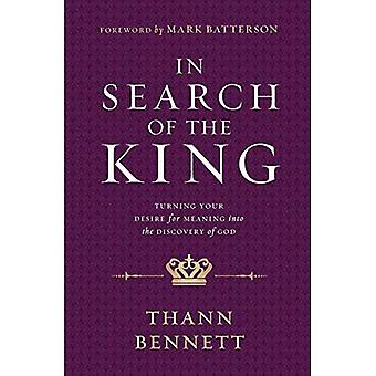 In Search of the King: Turning Your Desire for Meaning Into the Discovery of God