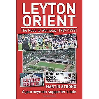 Leyton Orient : The Road to Wembley (1967-1999)