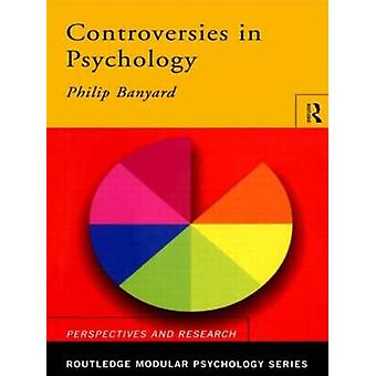Controversies in Psychology by Banyard & Philip