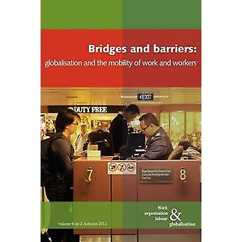 Bridges and Barriers Globalisation and the Mobility of Work and Workers by Huws & Ursula