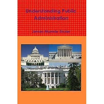 Förstå offentlig förvaltning av Shuler & James