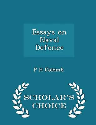 Essays on Naval Defence  Scholars Choice Edition by Colomb & P H