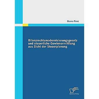 Bilanzrechtsmodernisierungsgesetz Und Steuerliche Gewinnermittlung Aus Sicht Der Steuerplanung by Penz & Oxana