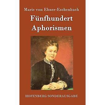 Fnfhundert Aphorismen by Marie von EbnerEschenbach