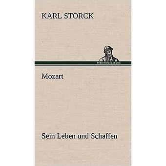 Mozart  Sein Leben Und Schaffen by Storck & Karl